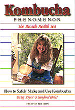 KOMBUCHA PHENOMENON: THE MIRACLE HEALTH TEA / HOW TO  TO SAFETY MAKE AND USE KOMBUCHA by Betsy Pryor & Sanford Holst