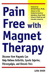 Pain Free with Magnet Therapy:  Discover How Magnets Can Help Relieve Arthritis, Sports Injuries, Fibromyalgia, and Chronic Pain - by Lara Owen (2000)